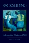 Backsliding : Understanding Weakness of Will - eBook