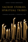 Sacred Stories, Spiritual Tribes : Finding Religion in Everyday Life - eBook