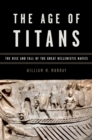 The Age of Titans : The Rise and Fall of the Great Hellenistic Navies - eBook