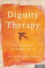 Dignity Therapy : Final Words for Final Days - eBook