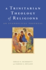 A Trinitarian Theology of Religions : An Evangelical Proposal - eBook