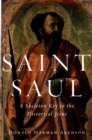 Saint Saul : A Skeleton Key to the Historical Jesus - eBook