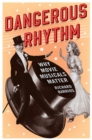 Dangerous Rhythm : Why Movie Musicals Matter - eBook