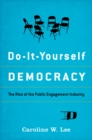 Do-It-Yourself Democracy : The Rise of the Public Engagement Industry - eBook