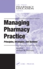Managing Pharmacy Practice : Principles, Strategies, and Systems - eBook