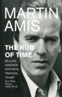 The Rub of Time : Bellow, Nabokov, Hitchens, Travolta, Trump. Essays and Reportage, 1994-2016 - Book