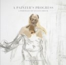 A Painter's Progress : A Portrait of Lucian Freud - Book