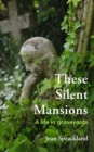 These Silent Mansions : A life in graveyards - Book