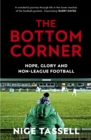 The Bottom Corner : Hope, Glory and Non-League Football - Book