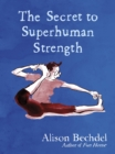 The Secret to Superhuman Strength - Book
