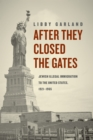 After They Closed the Gates : Jewish Illegal Immigration to the United States, 1921-1965 - eBook