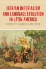 Iberian Imperialism and Language Evolution in Latin America - eBook