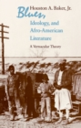 Blues, Ideology, and Afro-American Literature : A Vernacular Theory - eBook