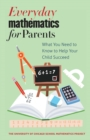 Everyday Mathematics for Parents : What You Need to Know to Help Your Child Succeed - eBook