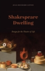 Shakespeare Dwelling : Designs for the Theater of Life - eBook