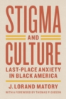 Stigma and Culture : Last-Place Anxiety in Black America - Book