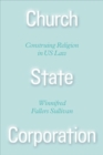Church State Corporation - Construing Religion in US Law - Book