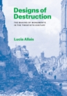 Designs of Destruction : The Making of Monuments in the Twentieth Century - eBook