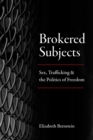 Brokered Subjects : Sex, Trafficking, and the Politics of Freedom - Book