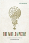 The Worldmakers : Global Imagining in Early Modern Europe - Book