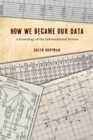 How We Became Our Data : A Genealogy of the Informational Person - eBook