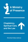 A Ministry of Presence : Chaplaincy, Spiritual Care, and the Law - Book