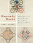 Diagramming Devotion : Berthold of Nuremberg's Transformation of Hrabanus Maurus's Poems in Praise of the Cross - eBook
