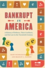 Bankrupt in America : A History of Debtors, Their Creditors, and the Law in the Twentieth Century - Book