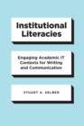 Institutional Literacies : Engaging Academic IT Contexts for Writing and Communication - eBook