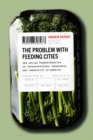 The Problem with Feeding Cities : The Social Transformation of Infrastructure, Abundance, and Inequality in America - eBook