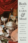 Both from the Ears and Mind : Thinking about Music in Early Modern England - eBook