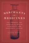 Merchants of Medicines : The Commerce and Coercion of Health in Britain's Long Eighteenth Century - eBook