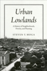 Urban Lowlands : A History of Neighborhoods, Poverty, and Planning - eBook