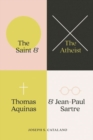 The Saint and the Atheist : Thomas Aquinas and Jean-Paul Sartre - Book