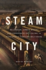 Steam City : Railroads, Urban Space, and Corporate Capitalism in Nineteenth-Century Baltimore - eBook