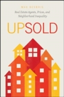 Upsold : Real Estate Agents, Prices, and Neighborhood Inequality - Book