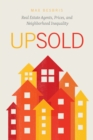 Upsold : Real Estate Agents, Prices, and Neighborhood Inequality - eBook