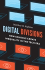 Digital Divisions : How Schools Create Inequality in the Tech Era - eBook