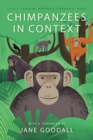 Chimpanzees in Context : A Comparative Perspective on Chimpanzee Behavior, Cognition, Conservation, and Welfare - Book