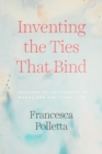 Inventing the Ties That Bind : Imagined Relationships in Moral and Political Life - eBook