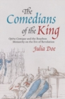 "The Comedians of the King : ""Op?ra-Comique"" and the Bourbon Monarchy on the Eve of Revolution - Book"