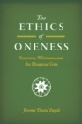 The Ethics of Oneness : Emerson, Whitman, and the Bhagavad Gita - eBook