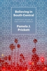 Believing in South Central : Everyday Islam in the City of Angels - Book