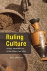 Ruling Culture : Art Police, Tomb Robbers, and the Rise of Cultural Power in Italy - Book