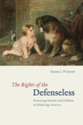 The Rights of the Defenseless - Protecting Animals and Children in Gilded Age America - Book
