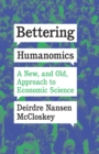 Bettering Humanomics : A New, and Old, Approach to Economic Science - eBook