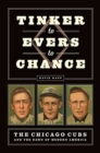 Tinker to Evers to Chance : The Chicago Cubs and the Dawn of Modern America - Book