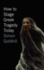 How to Stage Greek Tragedy Today - eBook