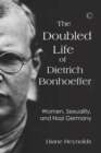 Doubled Life of Dietrich Bonhoeffer, The PB : Women, Sexuality, and Nazi Germany - Book