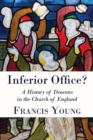 Inferior Office? : A History of Deacons in the Church of England - eBook